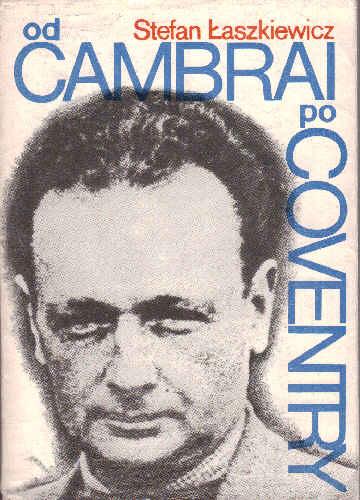 Znalezione obrazy dla zapytania Stefan Łaszkiewicz Od Cambrai po Coventry